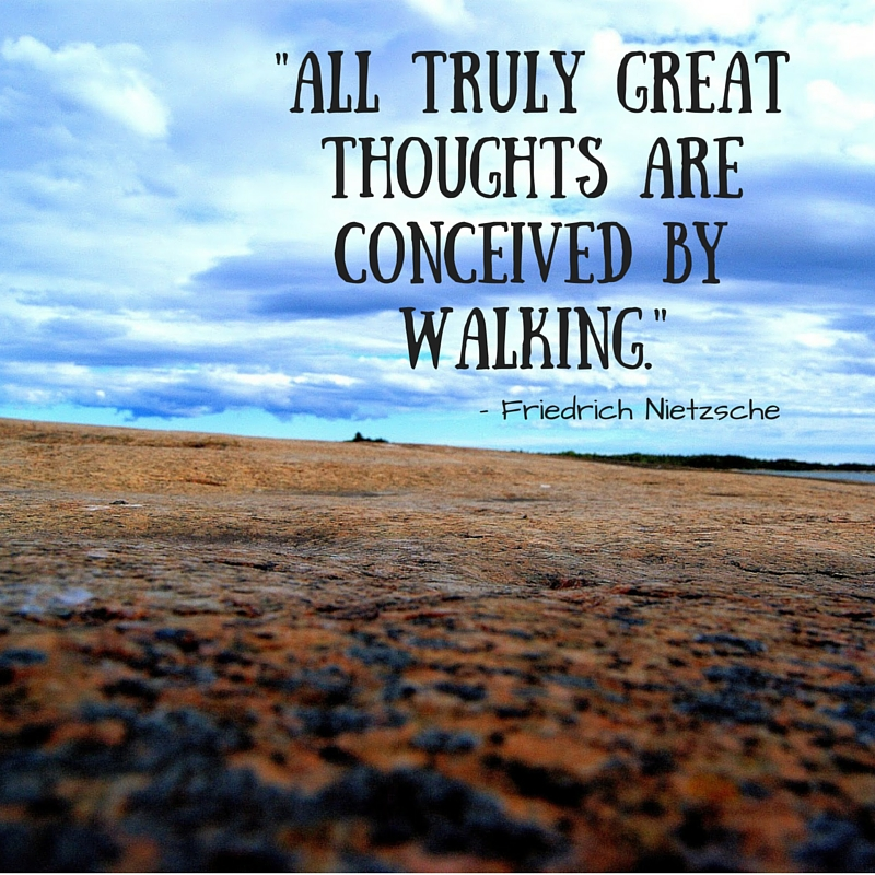 All truly great thoughts are conceived by walking. (1)