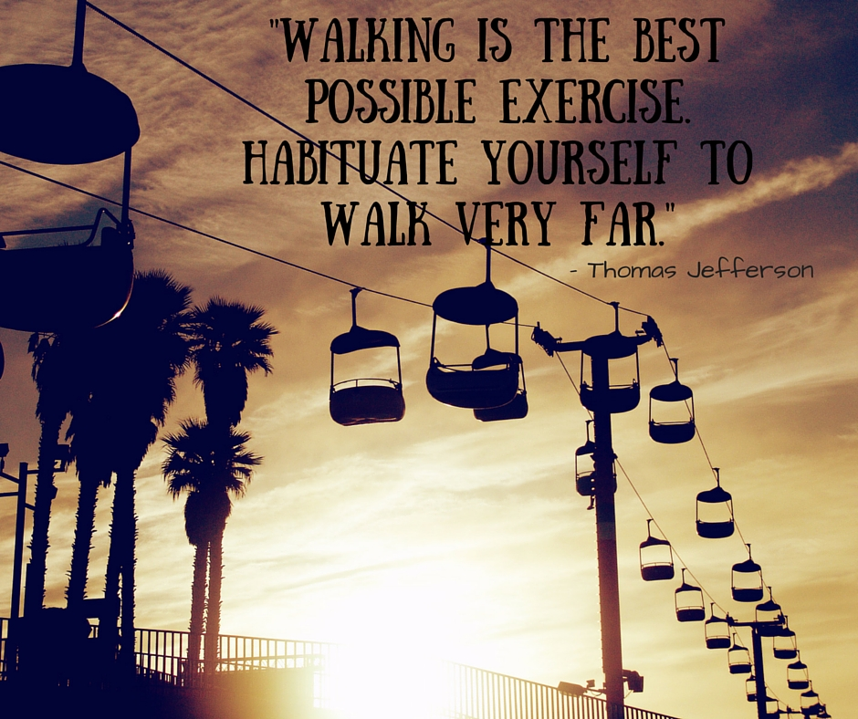 Walking is the best possible exercise. Habituate yourself to walk very far. (1)