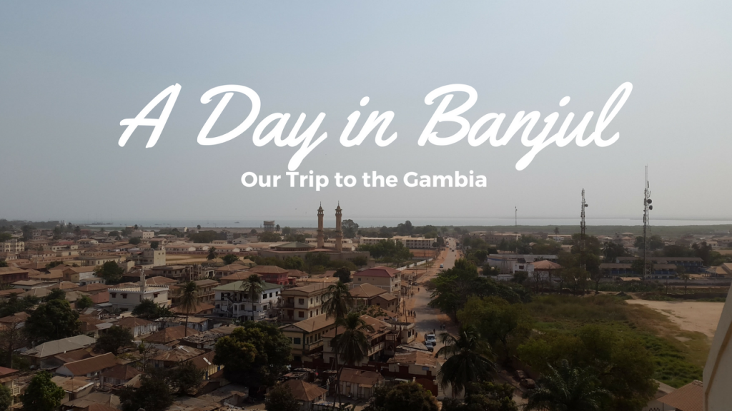 Our Trip to the Gambia – A Day in Banjul