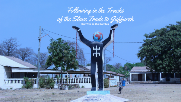 Following in the Tracks of the Slave Trade to Juffureh, Our Trip to the Gambia