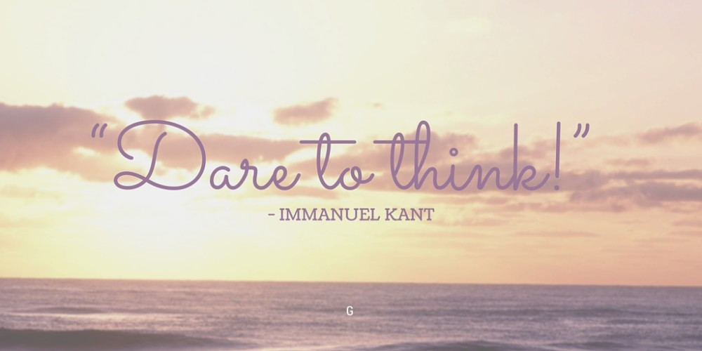 "Thought weeks 11 and 12: ""Dare to think!"""
