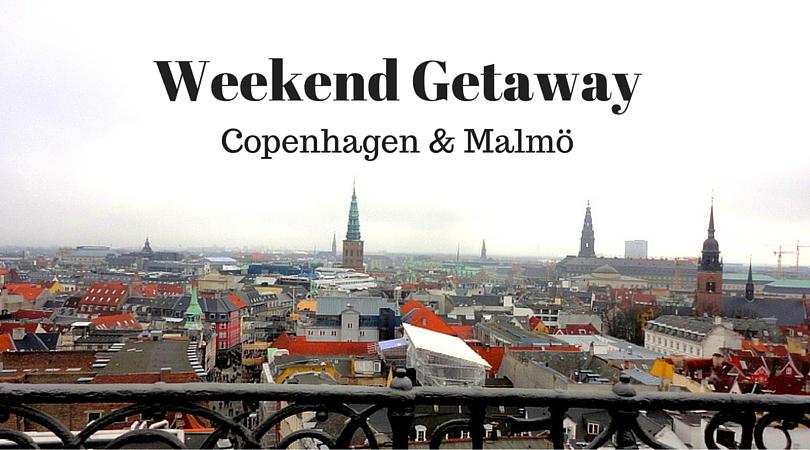 Weekend Getaway – Copenhagen & Malmö