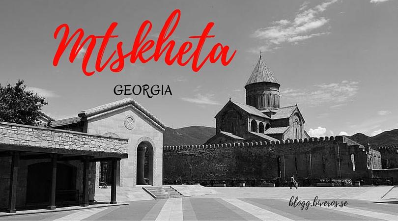 Mtskheta: the Ancient Capital of Georgia