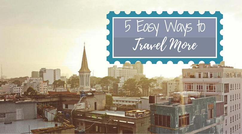 5 Easy Ways To Travel More