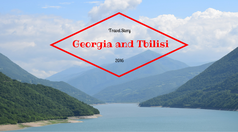 Travel Story - Georgia and Tbilisi - 2016