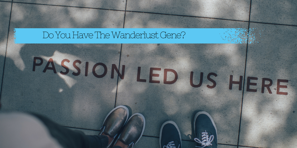 Do You Have The Wanderlust Gene?