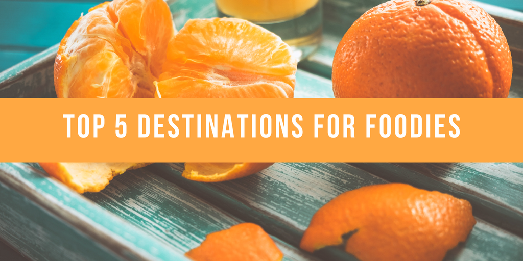 Top 5 Destinations For Foodies
