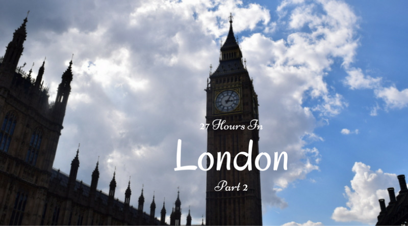 27 Hours In London – Part 2