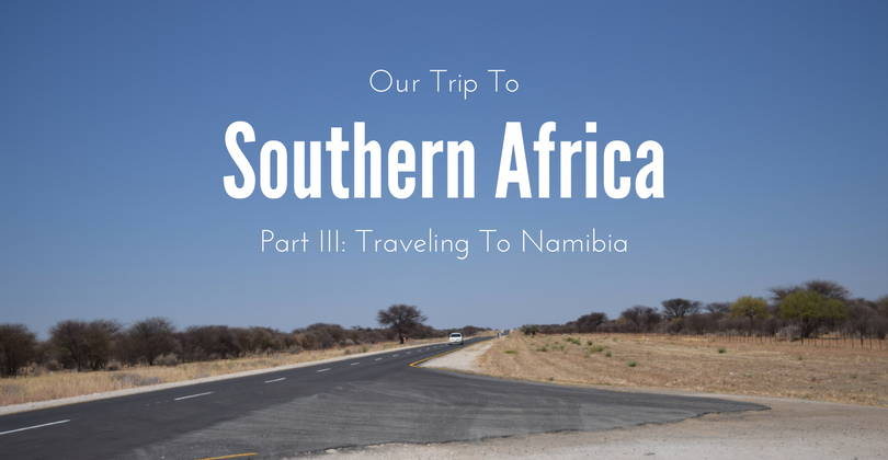 Our Trip To, Southern Africa, Traveling to Namibia