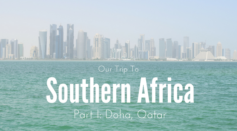 Our Trip to Southern Africa, Part I, Doha, Qatar