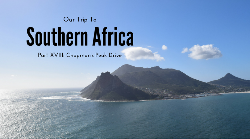 Southern Africa, Part XVIII – Chapman's Peak Drive, South Africa