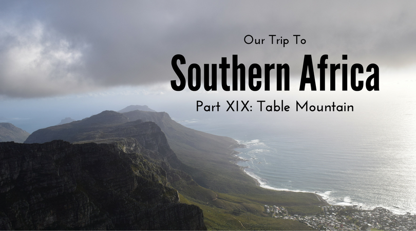 Southern Africa, Part XIX – Table Mountain, South Africa