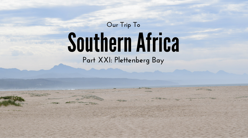 Southern Africa, Part XXI – Plettenberg Bay, South Africa