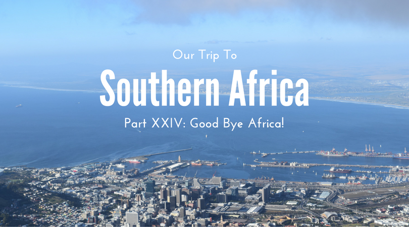 Southern Africa, Part XXIV – Good Bye Africa!