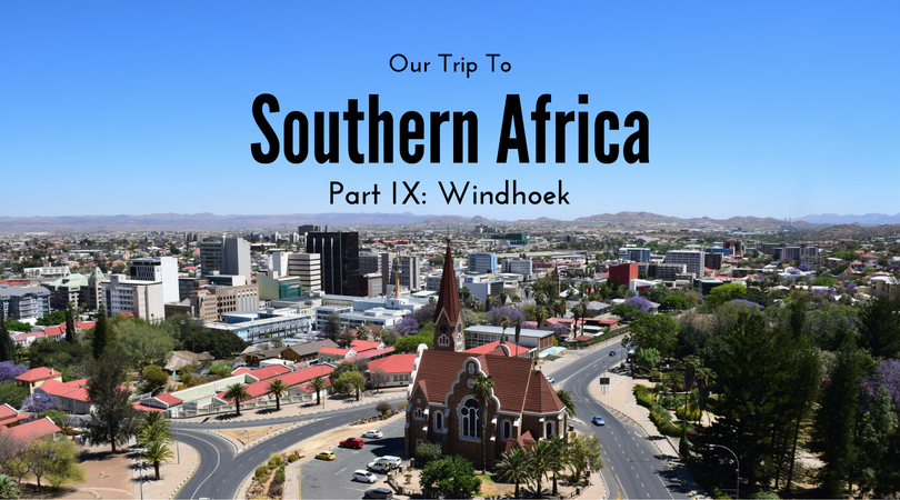 Our Trip to Southern Africa, Windhoek, Namibia