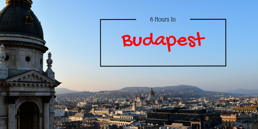 6 Hours In Budapest: The Must-Dos