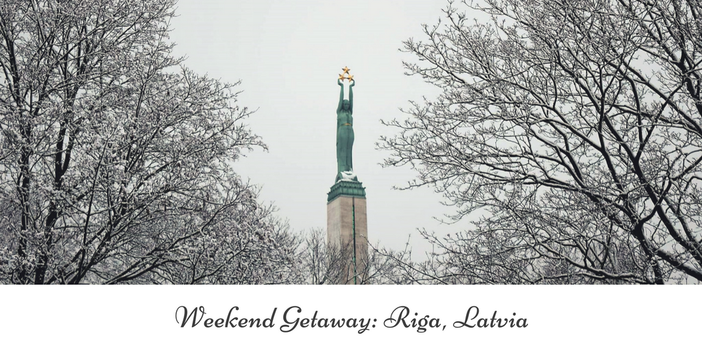 Weekend Getaway- Riga, Latvia, 2017