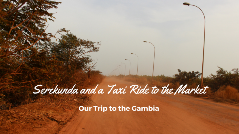 Our Trip to the Gambia, Serekunda and a Taxi Ride to the Market