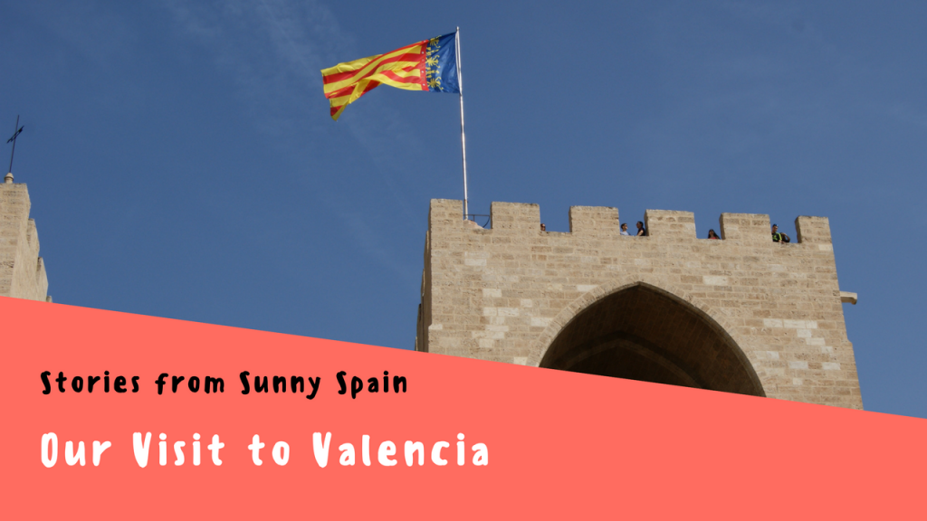Stories from Sunny Spain, Our Visit to Valencia