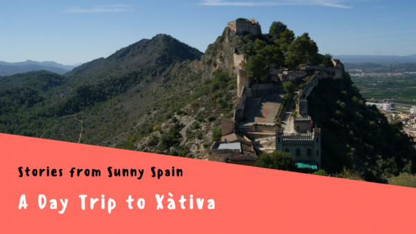 Stories from Sunny Spain, A Day Trip To Xàtiva