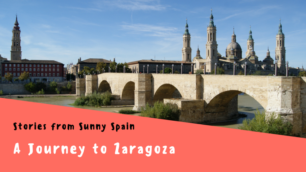 Stories from Sunny Spain, A Journey to Zaragoza