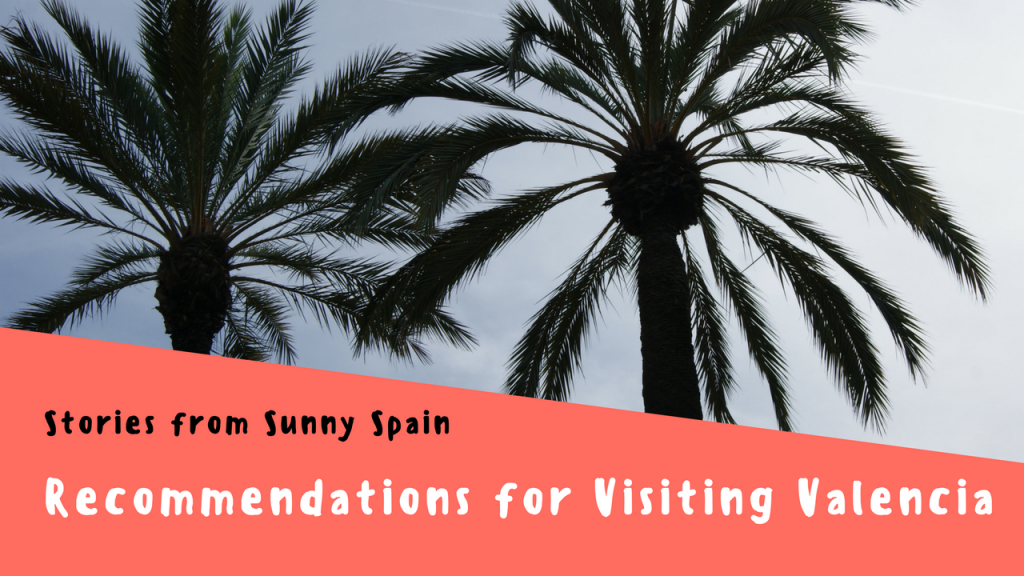 Stories from Sunny Spain, Recommendations for Visiting Valencia