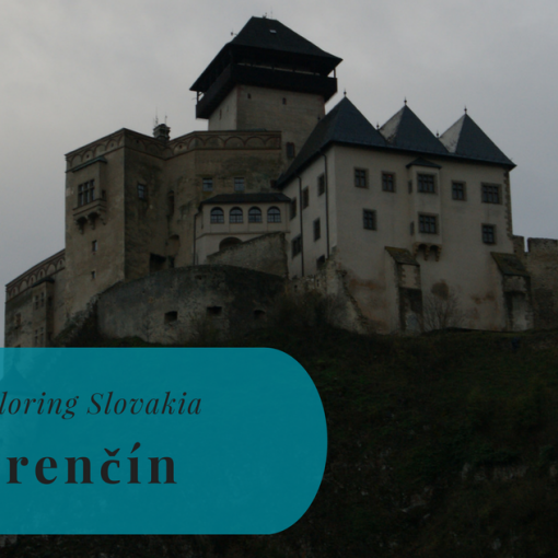 Exploring Slovakia, Trenčín, Trenčiansky kraj