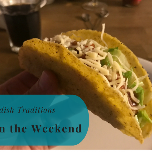 Swedish Traditions, Tacos, Weekend