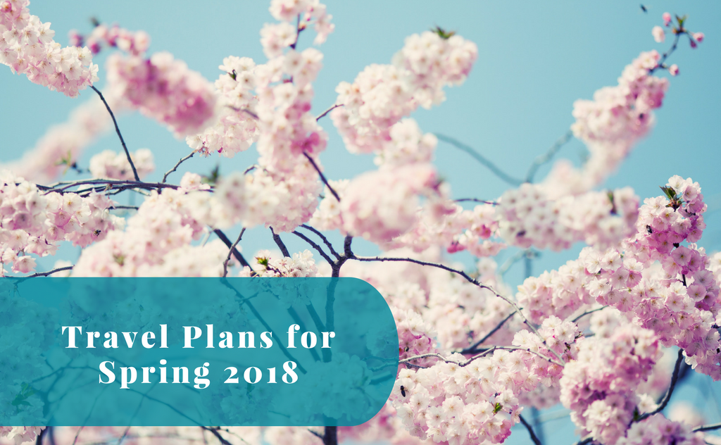 Our Travel Plans for Spring 2018